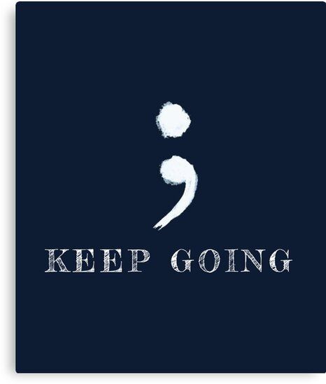 Semicolon Suicide Awareness Keep Going by DarrenB23324