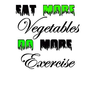 Eat More VEG Do More Exercise by AbdelaaliKamoun
