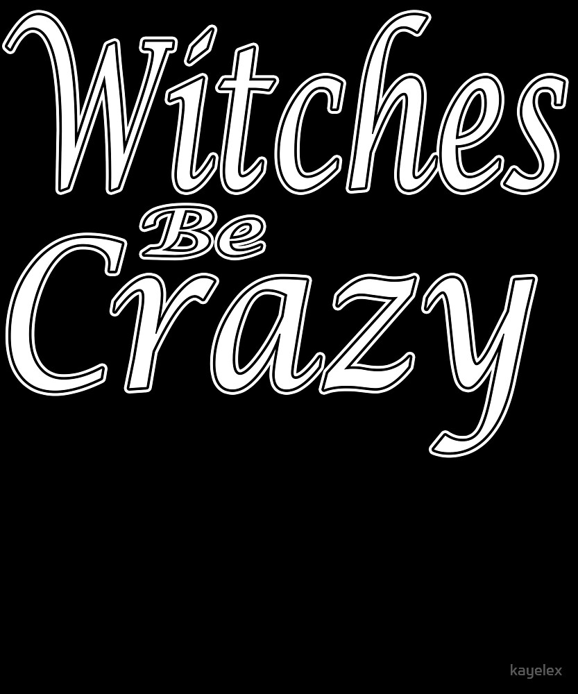 Witches Be Crazy Funny Halloween Novelty Design Costume by kayelex