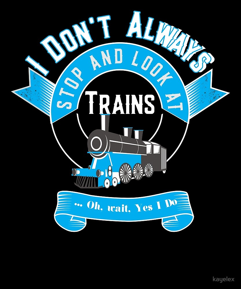 Train Hobbyist Funny Lover of Trains Design by kayelex