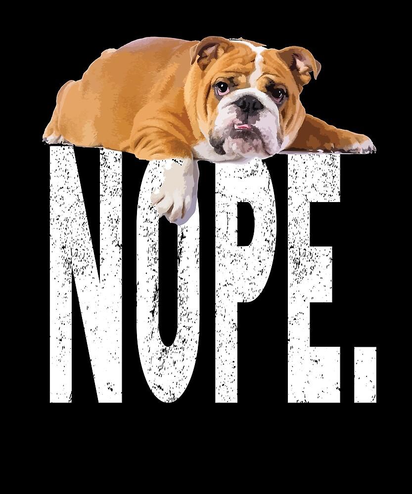 Nope Lazy Bulldog Dog Lover Gift T-Shirt by chihai