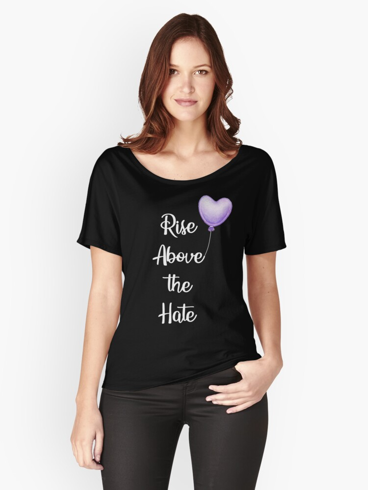 Rise Above the Hate (white text) Women's Relaxed Fit T-Shirt Front