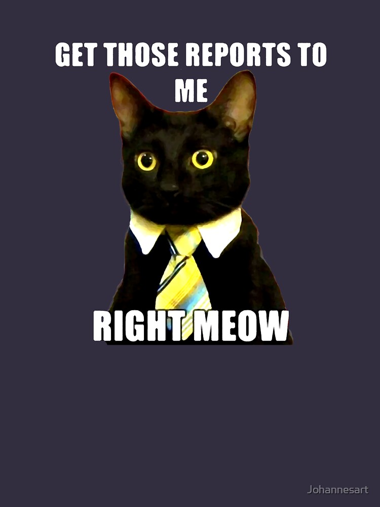 Funny Business Cat Meme Get Those Reports To Me Right Meow gift t shirt by Johannesart