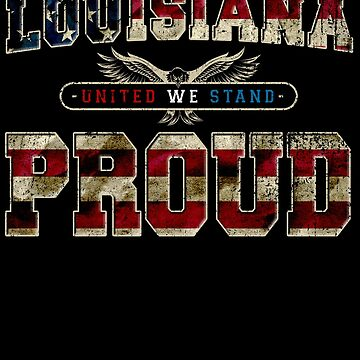 Louisiana United We Stand Proud Strong Awesome Design Gift US Flag by djpraxis