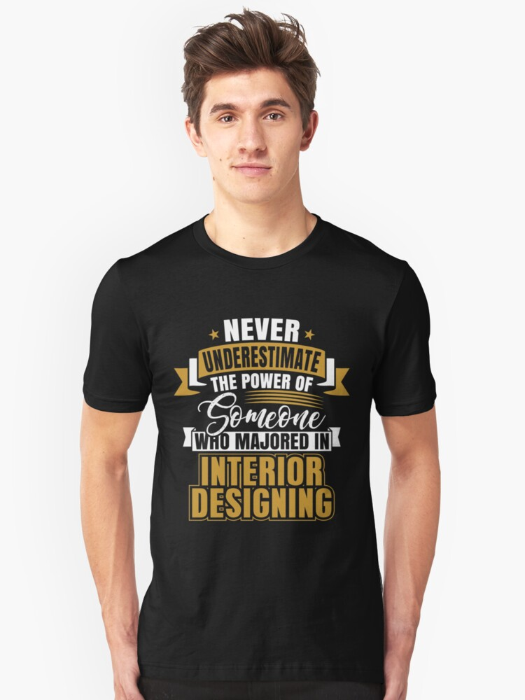 Never Underestimate The Power Of Someone Who Majored In Interior Designing Unisex T-Shirt Front