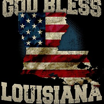 God Bless Louisiana Gift Proud Strong Awesome Design Gift by djpraxis