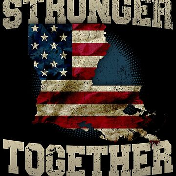 Louisiana Stronger Together USA Awesome Design Gift American Pride by djpraxis