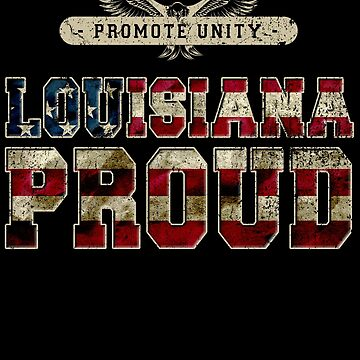 Louisiana Proud Promote Unity Proud Strong Awesome Design Gift by djpraxis