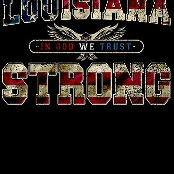In God We Trust Louisiana Strong Awesome Design Gift US Flag by djpraxis
