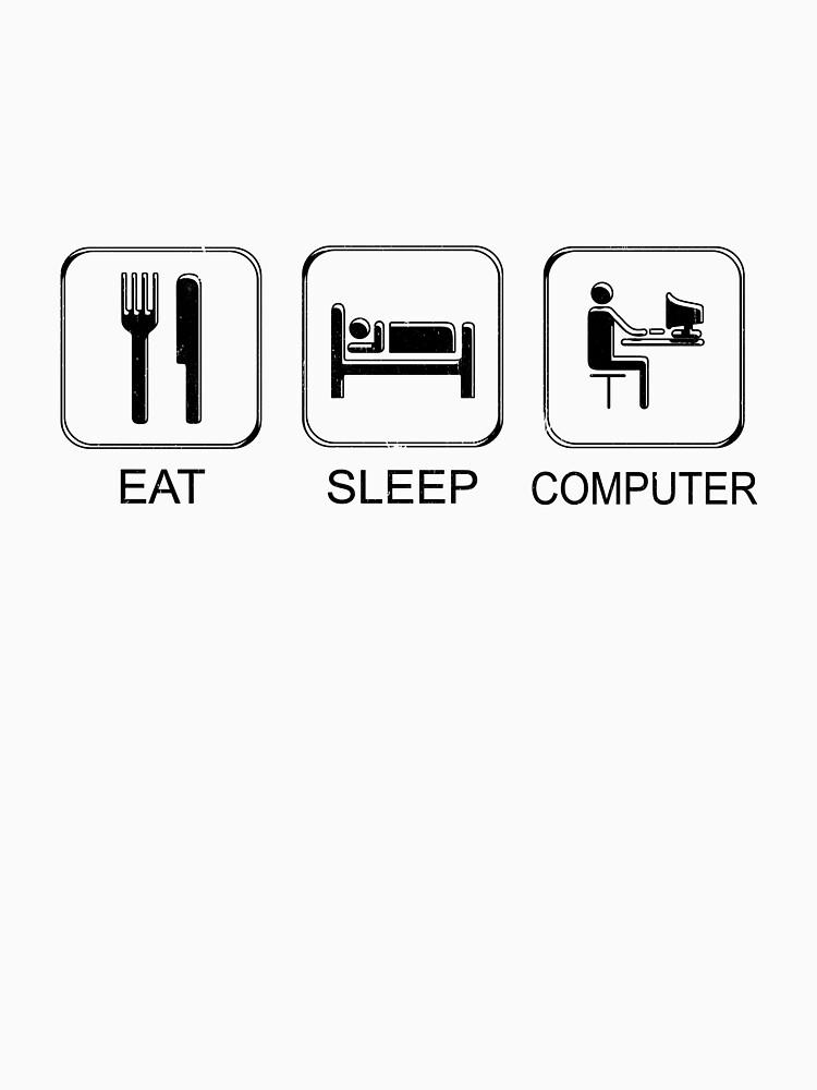 Eat Sleep Computer  by PseudoCavalier