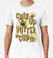Chin Up Butter Cup Premium T-Shirt