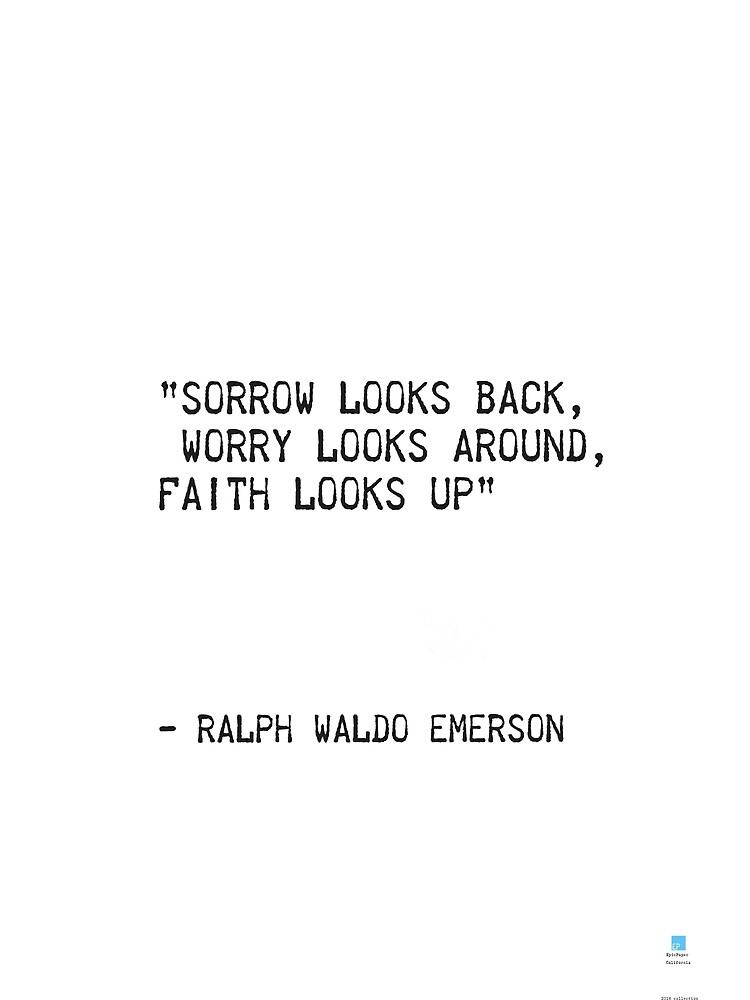 """Sorrow looks back, Worry looks around, Faith looks up""  ― Ralph Waldo Emerson by Pagarelov"