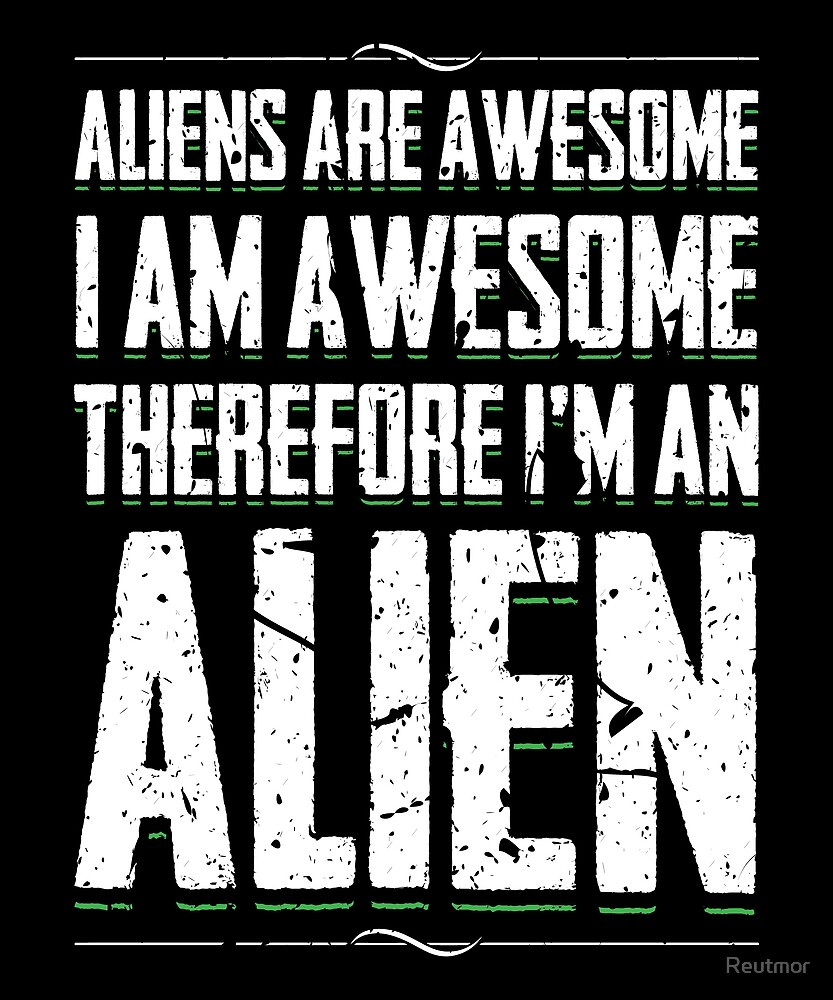 Alien's Are Awesome I Am Awesome Gift by Reutmor