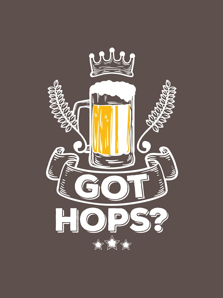 Beer Lovers Got Hops Homebrewing Beer Brewing Shirt For Men And Women  by artbyanave