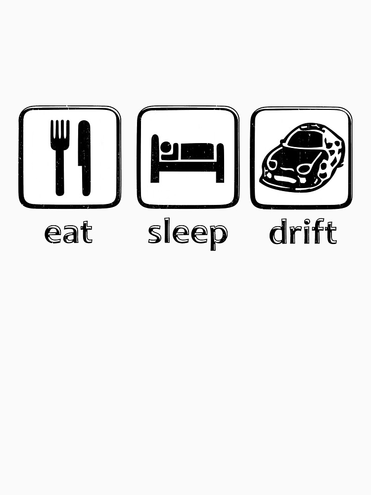 Eat Sleep Drift  by PseudoCavalier