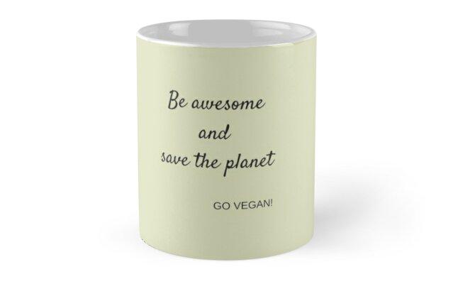 Be awsome. Go Vegan by veganchickpea