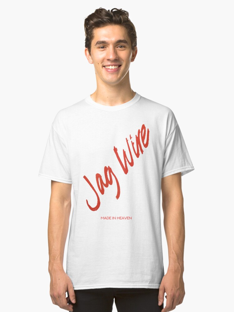 Jag Wire - Made in Heaven Classic T-Shirt Front