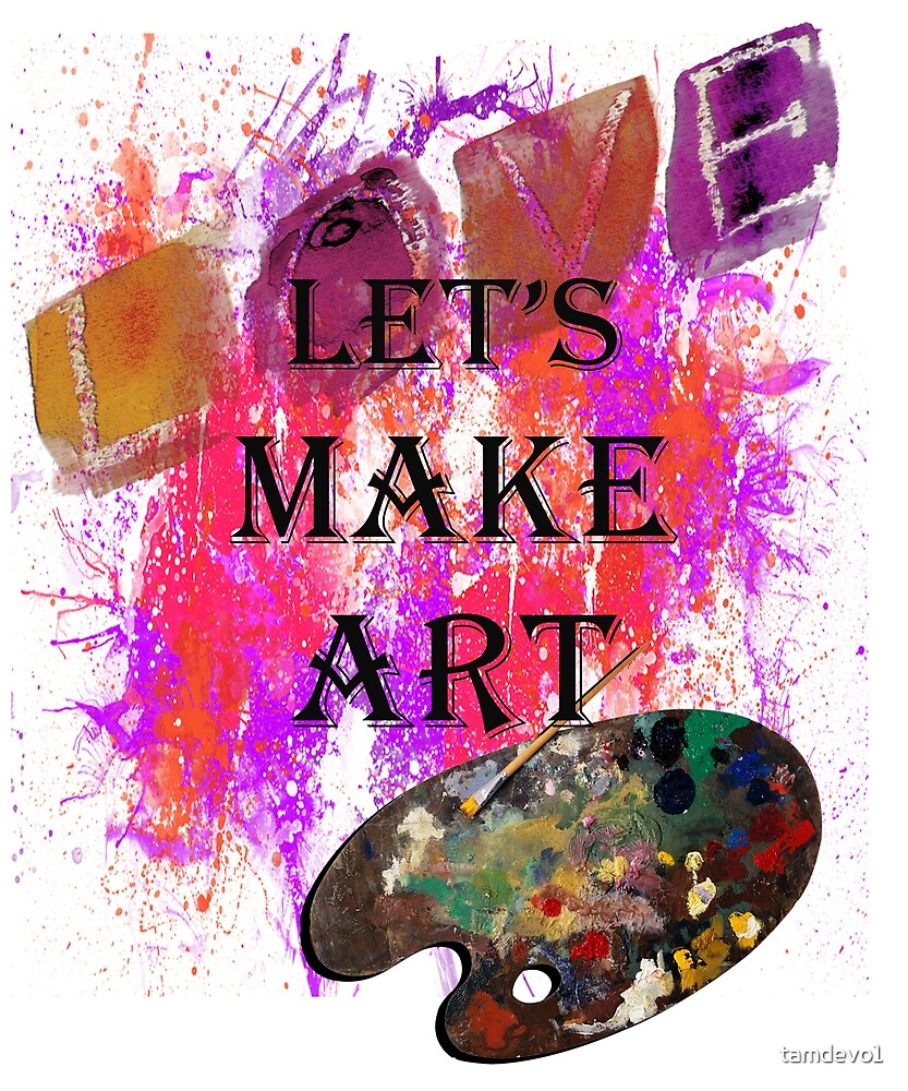 LET'S MAKE ART SPLATTER PAINT DESIGN AVAILABLE ON MANY PRODUCTS, shirts, mugs, bedding, pillows, clocks, cellphone cases, cards, stickers... by TAMMY DEVOLL