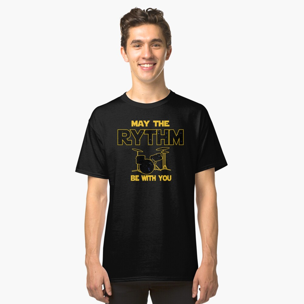 Drummer T shirt - May The Rythm Be With You  Classic T-Shirt Front