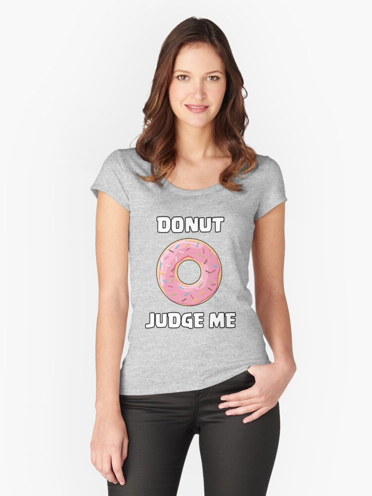 Donut - Donut Judge Me Women's Fitted Scoop T-Shirt Front