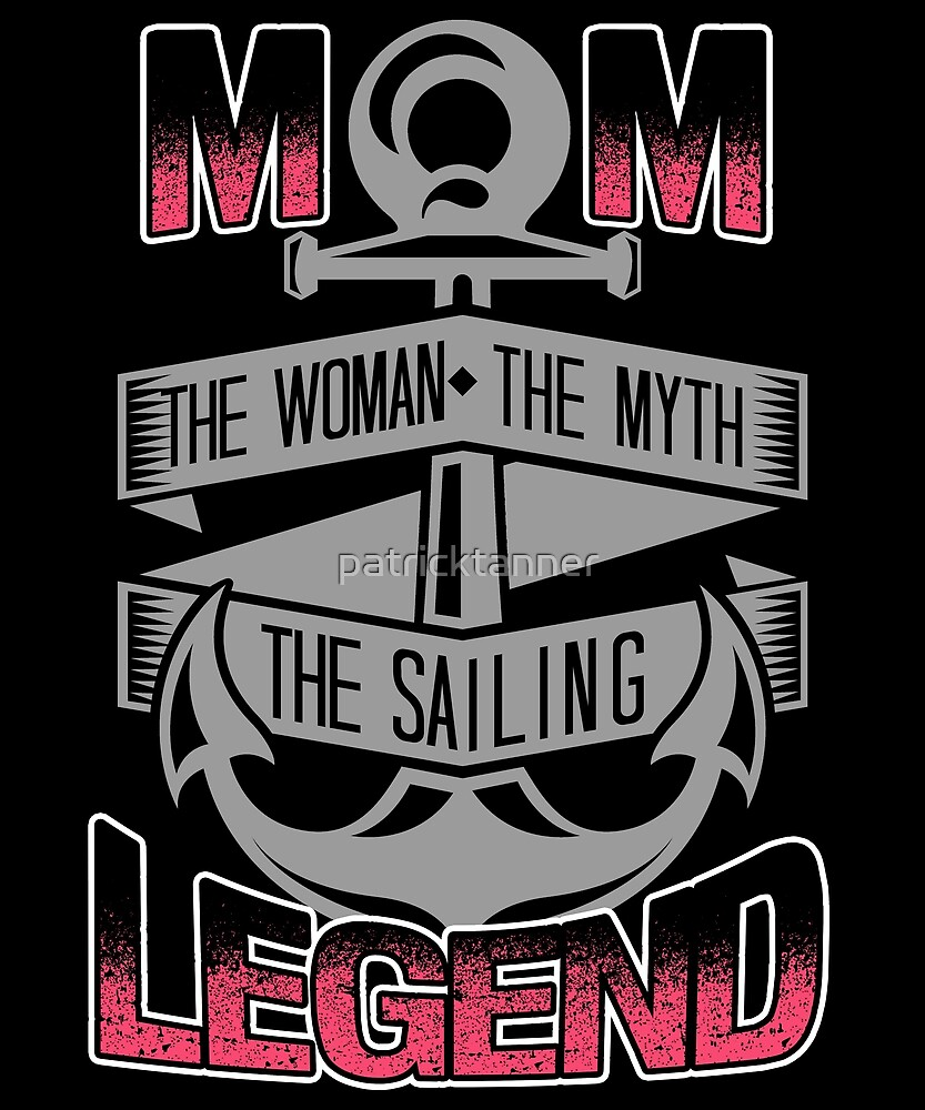 Mom The Sailing Legend by patricktanner