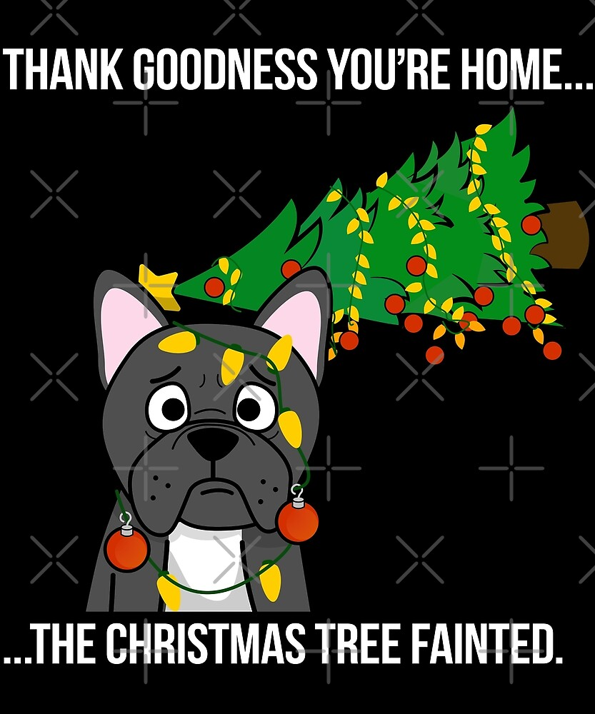 Funny French Bulldog The Xmas Tree Fainted Christmas by ilovepaws