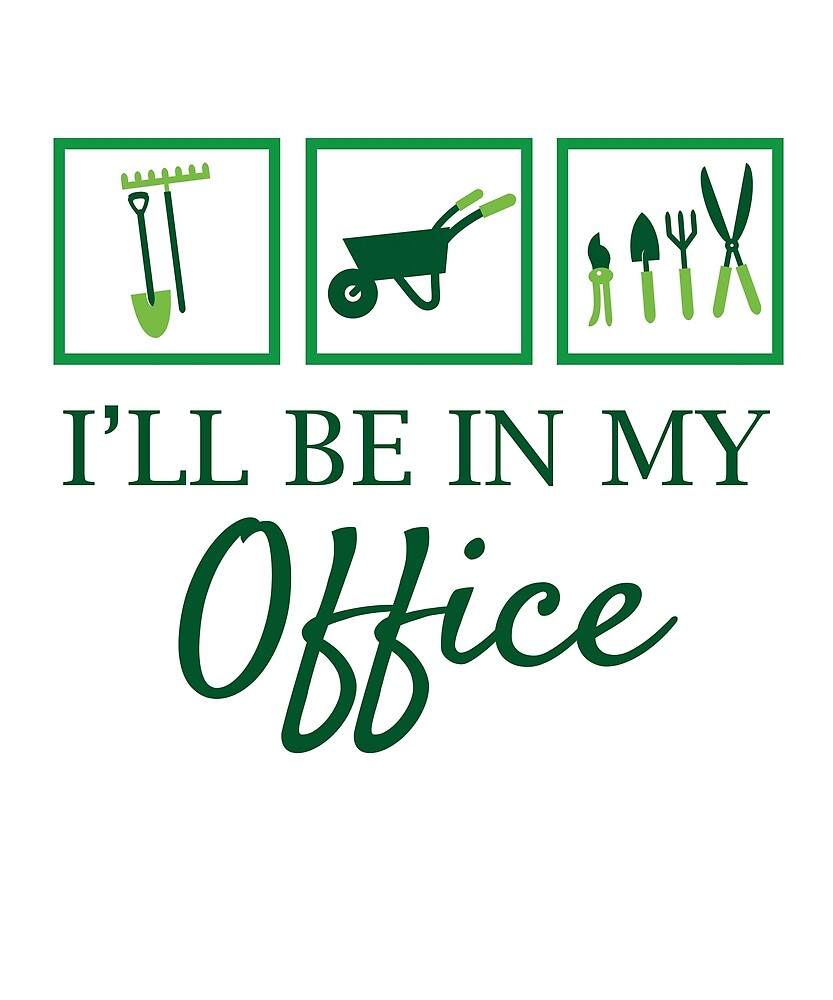 'I'll Be In My Office' Funny Gardening Gift by leyogi