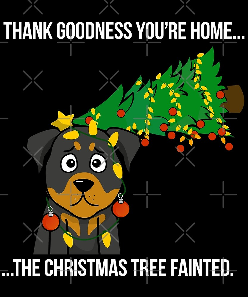Funny Rottweiler The Xmas Tree Fainted Christmas by ilovepaws