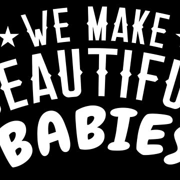 We make beautiful babies by jazzydevil