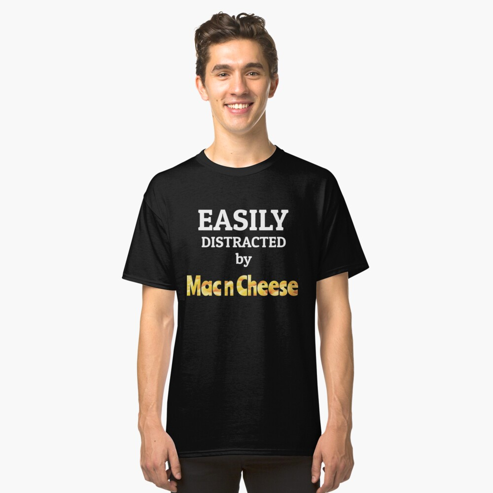 Mac and Cheese - Easily Distracted by Mac n Cheese Classic T-Shirt Front