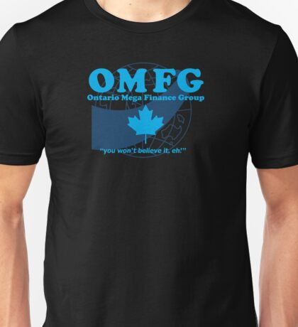 OMFG: Ontario Mega Finance Group Unisex T-Shirt