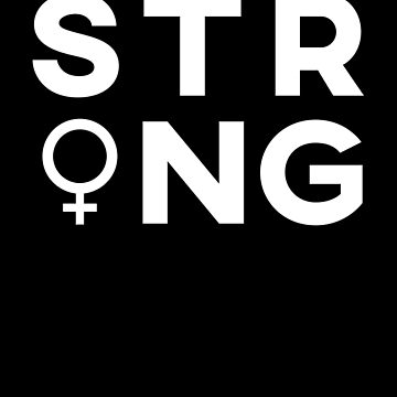 Strong Feminist Female by with-care