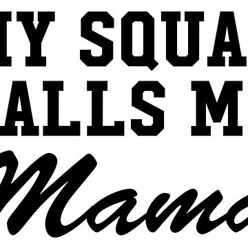 My Squad Calls Me Mama by CarbonClothing