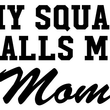 My Squad Calls Me Mom by CarbonClothing