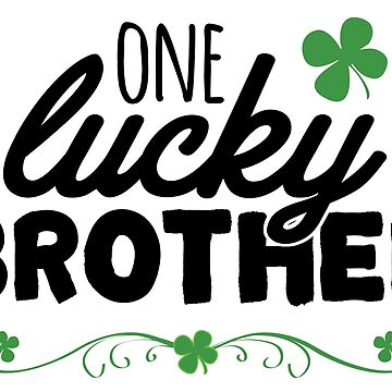 One Lucky Brother St Patricks Day by CarbonClothing