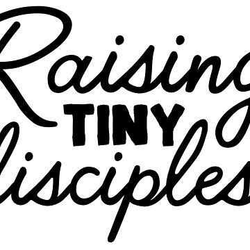 Raising Tiny Disciples by CarbonClothing