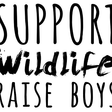 Support Wildlife Raise Boys by CarbonClothing