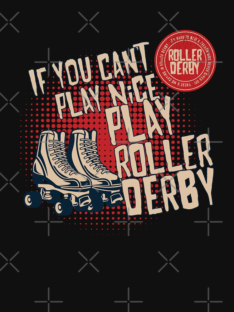 Roller Derby Funny Design - If You Cant Play Nice Play Roller Derby  by kudostees