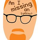 Am I Missing an Eyebrow? by carlingr-tech