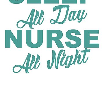 Nurse All Day Sleep All Night by NurseLife