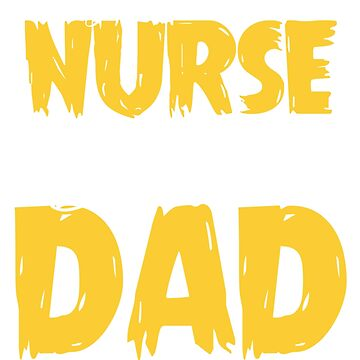 My Favorite Nurse Calls Me Dad by NurseLife