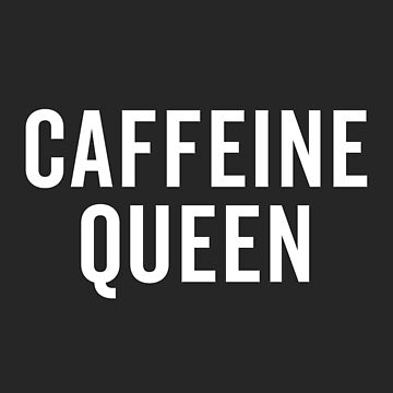 Caffeine Queen Funny Quote by quarantine81