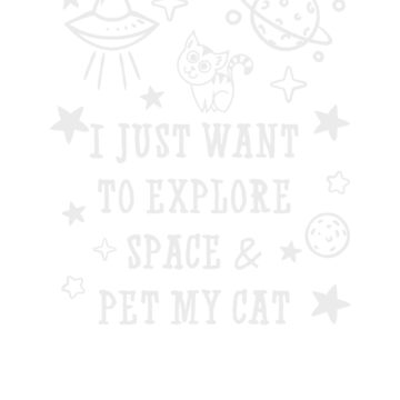 I just want to explore space and pet my cat, fun t-shirt by byzmo