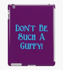 Don't Be Such A Guppy! iPad Case/Skin