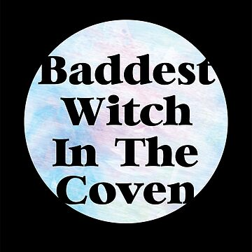 Baddest Witch In The Coven  by kjanedesigns