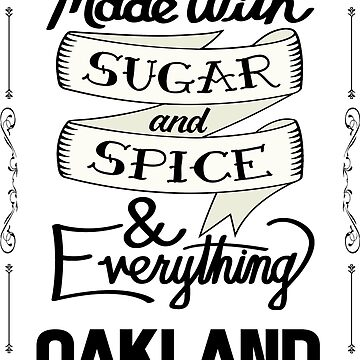 Sugar and Spice Oakland by heeheetees