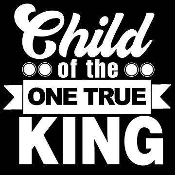 Child of the one true King - Christian Design by JHWHDesign