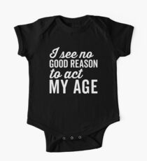 Reason Act My Age Funny Quote One Piece - Short Sleeve
