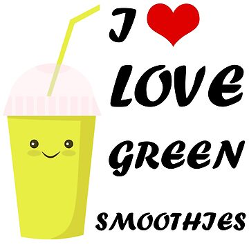 I LOVE GREEN SMOOTHIES by cleenalexer