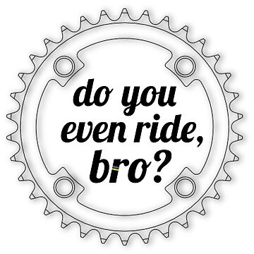 Do You Even Ride, Bro? by cyclingshirts